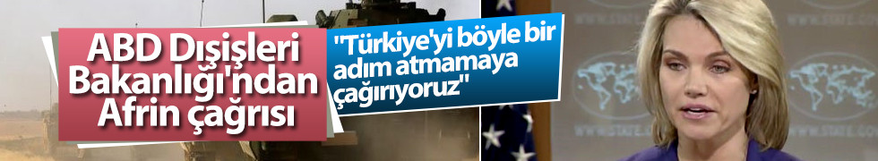 ABD Dışişleri Bakanlığı'ndan Afrin operasyonu açıklaması