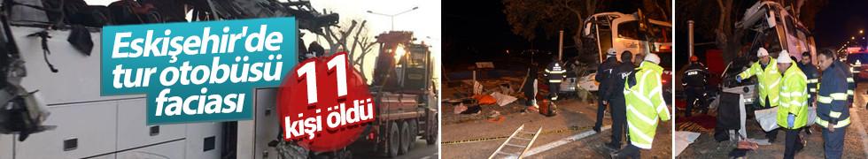 Eskişehir'de tur otobüsü kaza yaptı: 11 ölü