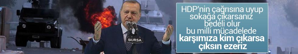 Erdoğan'dan sokak çağrısı yapan HDP'ye çok sert yanıt! Nerede meydana çıkarsanız biliniz ki güvenlik güçlerimiz sizin boynunuzdadır