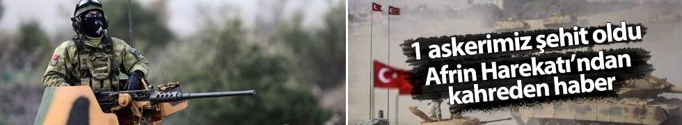 Zeytin Dalı Harekatı'ndan kötü haber: 1 askerimiz şehit oldu...