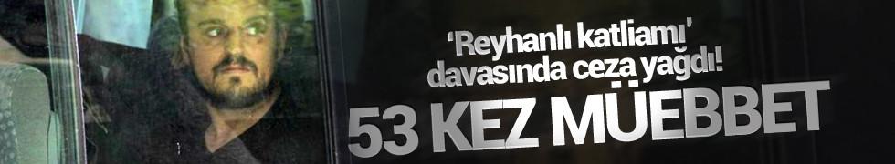 Reyhanlı Davası'nda 53 kez müebbet
