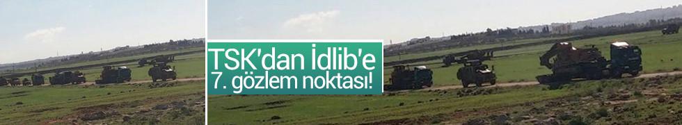 TSK'dan İdlib'e 7. gözlem noktası!