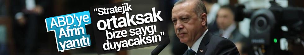 Erdoğan'dan ABD'ye Afrin yanıtı Stratejik ortaksak bize saygı duyacaksın. Bizi aldatmaya kalktınız