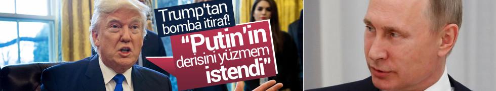 Trump'tan bomba itiraf! Putin'in derisini yüzmem istendi