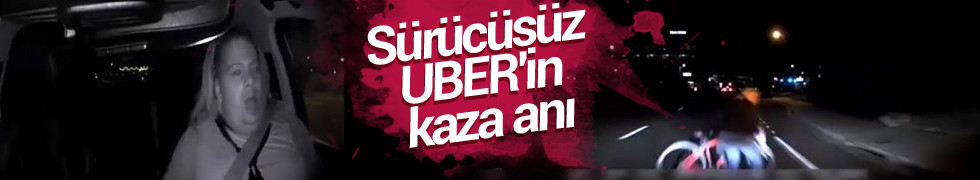Sürücüsüz UBER'in kaza anı