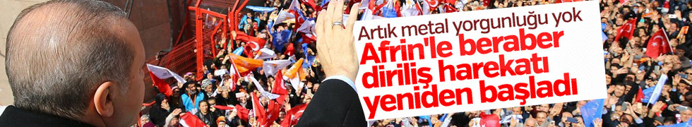 Cumhurbaşkanı Erdoğan: Afrin'le beraber diriliş hareketi yeniden başladı