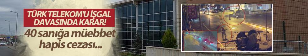 Türk Telekom'u işgal davasında karar!