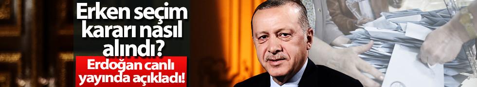 Erdoğan erken seçim kararının nasıl alındığını açıkladı