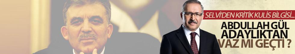 Abdullah Gül adaylıktan vaz mı geçti?