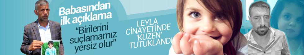 Leyla cinayetinde 'kuzen' tutuklandı! Babasından ilk açıklama