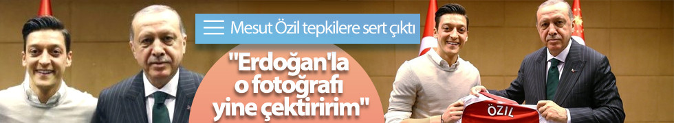 Mesut Özil tepkilere sert çıktı: Erdoğan'la o fotoğrafı yine çektiririm
