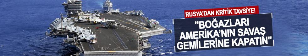 Rusya'dan kritik tavsiye: Boğazları Amerika'nın savaş gemilerine kapatın