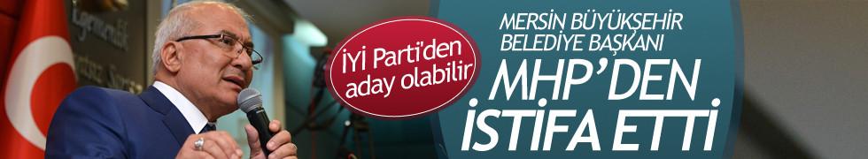 Mersin Büyükşehir Belediye Başkanı partisinden istifa etti