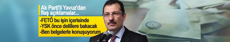 Ak Parti'li Yavuz'dan flaş açıklamalar
