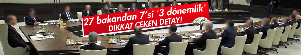 27 bakandan 7'si '3 dönemlik'