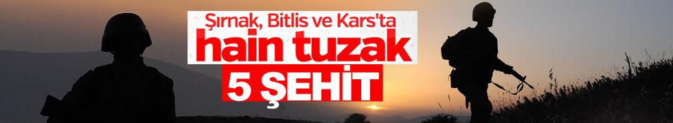 Kars, Bitlis, Şırnak'tan acı haberler: 5 şehit