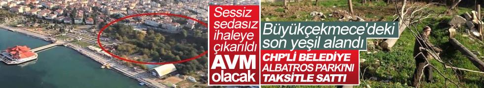 Büyükçekmece'deki son yeşil alanı CHP'li belediye sessiz sedasız sattı