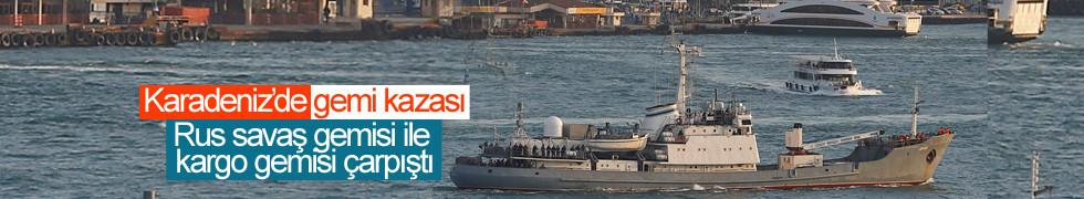 Karadeniz'de Rus savaş gemisi ile kargo gemisi çarpıştı