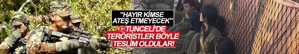 Tunceli'de teröristler böyle teslim oldular!