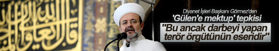 Diyanet İşleri Başkanı Görmez'den 'Gülen'e mektup' tepkisi