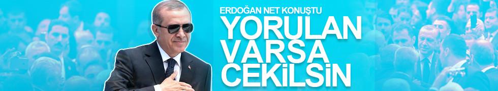 Erdoğan: Yorulan varsa kenara çekilsin...