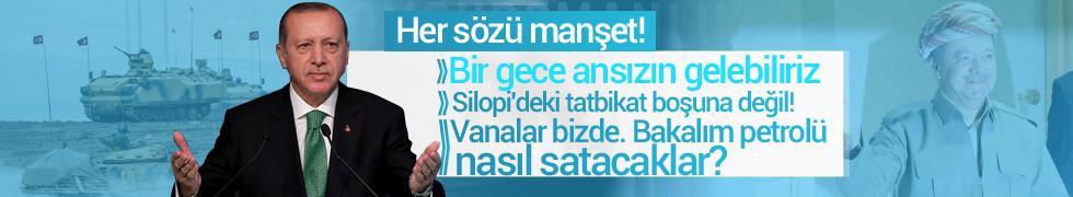Erdoğan: Vanalar bizde, bakalım petrolü nasıl satacaklar