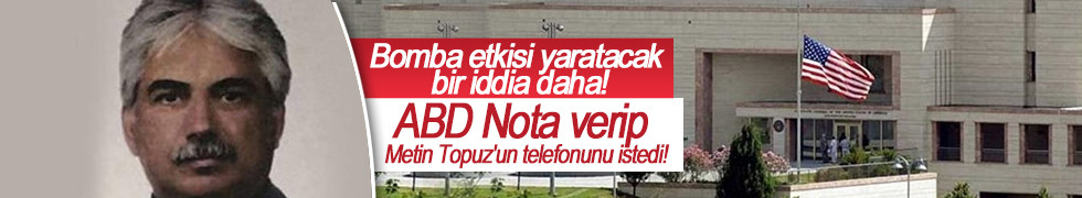 ABD Nota verip Metin Topuz'un telefonunu istedi iddiası...