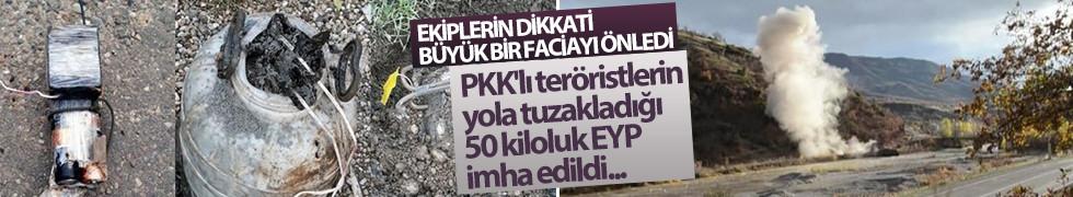 PKK'lı teröristlerin yola tuzakladığı 50 kiloluk EYP, imha edildi...