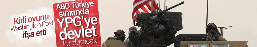 Kirli oyununu Washington Post ifşa etti! ABD sınırda YPG'ye devlet kurduracak...