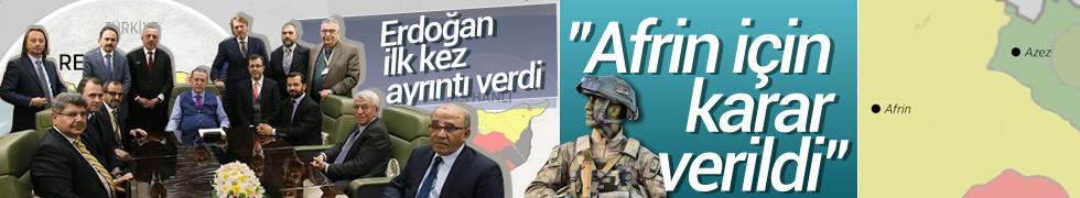 Erdoğan açıkladı: Afrin için karar verildi