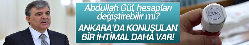 Abdullah Gül hesapları değiştirebilir mi?